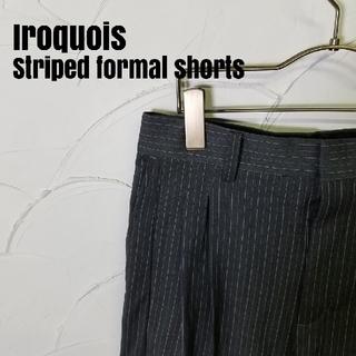 イロコイ(Iroquois)のIROQUOIS/イロコイ ストライプ スラックス ショート ハーフ パンツ(スラックス)